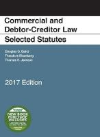 Commercial and Debtor-Creditor Law Selected Statutes 2017 Edition by Douglas Baird, Theodore Eisenberg