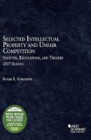 Selected Intellectual Property and Unfair Competition Statutes, Regulations, and Treaties by Roger Schechter