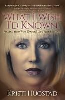 What I Wish I'd Known Finding Your Way Through the Tunnel of Grief by Kristi Hugstad