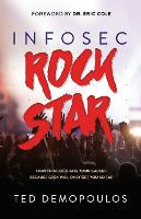 Infosec Rock Star How to Accelerate Your Career Because Geek Will Only Get You So Far by Ted Demopoulos
