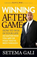 Winning After the Game How to Win in Your Life No Matter Who You Are or What You've Been Through by Setema Gali