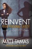Reinvent Your Personal Safety 3 Keys to Successful Self-Protection for Women by Matt Tamas, Scott Mann