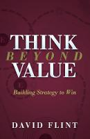 Think Beyond Value Building Strategy to Win by David Flint