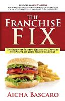 The Franchise Fix The Business Systems Needed to Capture the Power of Your Food Franchise by Aicha Bascaro, Aziz Hashim