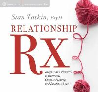 Relationship Rx Insights and Practices to Overcome Chronic Fighting and Return to Love by Stan Tatkin