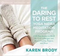 Daring to Rest Yoga Nidra Meditation Program A 40-Day Journey to Break the Cycle of Fatigue and Restore Vitality, Purpose, and Power by Brody