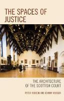 The Spaces of Justice The Architecture of the Scottish Court by Peter Robson, Johnny Rodger