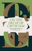 On The Decay Of Criticism The Complete Essays of W. M. Spackman by W. M. Spackman