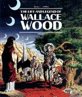 The Life And Legend Of Wallace Wood Volume 2 by Wallace Wood, Bhob Stewart, J. Michael Catron