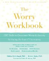 The Worry Workbook CBT Skills to Overcome Worry and Anxiety by Facing the Fear of Uncertainty by Robichaud Melisa Buhr Kristin