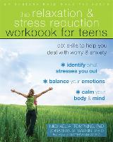 The Relaxation and Stress Reduction Workbook for Teens CBT Skills to Help You Deal with Worry and Anxiety by Michael A. Tompkins, Jonathan Barkin, Matthew McKay