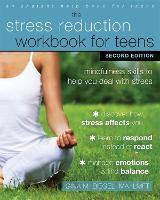 Stress Reduction Workbook for Teens, 2nd Edition Mindfulness Skills to Help You Deal with Stress by Gina M. Biegel