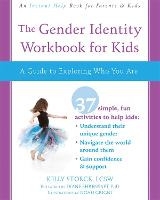 The Gender Identity Workbook for Kids A Guide to Exploring Who You Are by Kelly Storck, Diane Ehrensaft