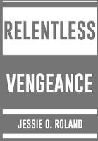 Relentless Vengeance by Jessie O Roland