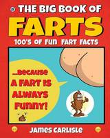 The Big Book of Farts Because a Fart Is Always Funny by James Carlisle