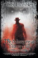 The Massacre at Yellow Hill by C S Humble