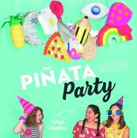 Pinata Party 30 Craft Projects for the Ultimate Party Accessory by Kitiya Palaskas