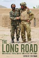 The Long Road Australia's train, advise and assist missions by Tom Frame