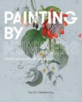 Painting by Numbers The life and art of Ferdinand Bauer by David Mabberley