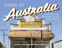 Signs of Australia Vintage signs from the city to the outback by Brady Michaels, Dale Campisi