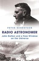 Radio Astronomer John Bolton and a New Window on the Universe by Peter Robertson