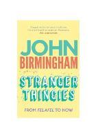 Stranger Thingies From Felafel to now by John Birmingham