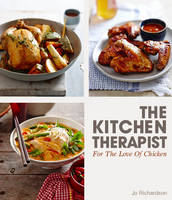 The Kitchen Therapist For the Love of Chicken by Jo Richardson