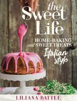 The Sweet Life Italian Style Home Baking Italian Style by Liliana Battle
