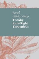 The Sky Runs Right Through Us by Renee Pettitt-Schipp