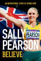 Believe : An Inspirational Story of Aiming High by Sally Pearson, Scott Gullan