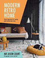 Modern Retro Home Tips & inspiration for creating great mid-century styles by Jason Grant