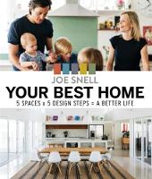 Your Best Home 5 x Spaces x 5 Design Steps = a Better Life by Joe Snell