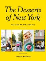 The Desserts of New York And How to Eat Them All by Yasmin Newman