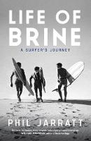 Life of Brine A Surfer's Journey by Phil Jarratt