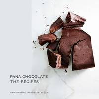 Pana Chocolate, The Recipes Raw. Organic. Handmade. Vegan. by Pana Barbounis