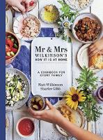 Mr & Mrs Wilkinson's How it is at Home A cookbook for every family by Matt Wilkinson, Sharlee Gibb