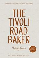 The Tivoli Road Baker Recipes and Notes from a Chef Who Chose Baking by Michael James, Pippa James