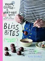Bliss Bites Vegan, Gluten- and Dairy-Free Treats from the Kenko Kitchen by Kate Bradley