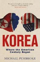 Korea Where the American Century Began by Michael Pembroke