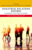 Industrial Relations Reform: Looking to the Future Essays in honour of Joe Isaac AO by Keith Hancock