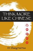 Think More Like Chinese by Dr Zhang Hai Hua