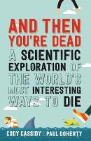 And Then You're Dead A Scientific Exploration of the World's Most Interesting Ways to Die by Paul Doherty