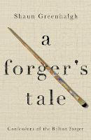 A Forger's Tale Confessions of the Bolton Forger by Shaun Greenhalgh, Waldemar Januszczak