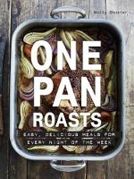 One Pan Roasts Easy, Delicious Meals for Every Night of the Week by Molly Shuster
