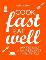 Cook Fast, Eat Well 5 Ingredients, 10 Minutes, 160 Recipes by Sue Quinn
