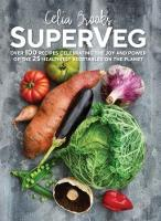 SuperVeg The Joy and Power of the 25 Healthiest Vegetables on the Planet by Celia Brooks
