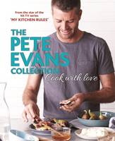 Cook with Love The Pete Evans Collection by Pete Evans