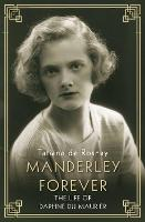 Manderley Forever The Life of Daphne du Maurier by Tatiana De Rosnay