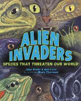 Alien Invaders Species That Threaten Our World by Ann Love, Jane Drake