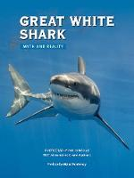 Great White Shark Myth and Reality by Alexandrine Civard-Racinais, Patrice Heraud